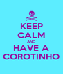 KEEP CALM AND HAVE A COROTINHO - Personalised Poster A4 size