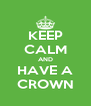 KEEP CALM AND HAVE A CROWN - Personalised Poster A4 size
