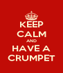 KEEP CALM AND HAVE A CRUMPET - Personalised Poster A4 size