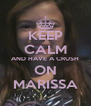 KEEP CALM AND HAVE A CRUSH ON MARISSA - Personalised Poster A4 size
