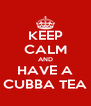 KEEP CALM AND HAVE A CUBBA TEA - Personalised Poster A4 size