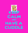 KEEP CALM AND HAVE A CUDDLE - Personalised Poster A4 size