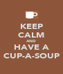 KEEP CALM AND HAVE A CUP-A-SOUP - Personalised Poster A4 size