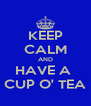 KEEP CALM AND HAVE A  CUP O' TEA - Personalised Poster A4 size