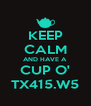 KEEP CALM AND HAVE A CUP O' TX415.W5 - Personalised Poster A4 size