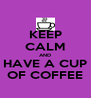 KEEP CALM AND HAVE A CUP OF COFFEE - Personalised Poster A4 size