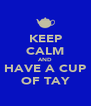 KEEP CALM AND HAVE A CUP OF TAY - Personalised Poster A4 size
