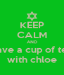 KEEP CALM AND have a cup of tea with chloe - Personalised Poster A4 size
