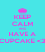 KEEP CALM AND HAVE A CUPCAKE <3 - Personalised Poster A4 size