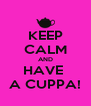 KEEP CALM AND HAVE  A CUPPA! - Personalised Poster A4 size