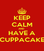 KEEP CALM AND  HAVE A CUPPACAKE - Personalised Poster A4 size