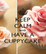 KEEP CALM AND HAVE A CUPPYCAKE - Personalised Poster A4 size