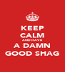 KEEP CALM AND HAVE A DAMN GOOD SHAG - Personalised Poster A4 size