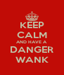 KEEP CALM AND HAVE A DANGER WANK - Personalised Poster A4 size