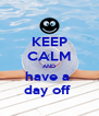 KEEP CALM AND have a  day off  - Personalised Poster A4 size