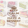 KEEP CALM AND HAVE A DESSERT - Personalised Poster A4 size