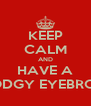 KEEP CALM AND HAVE A DODGY EYEBROW - Personalised Poster A4 size