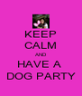 KEEP CALM AND HAVE A  DOG PARTY - Personalised Poster A4 size