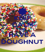 KEEP CALM AND HAVE A DOUGHNUT - Personalised Poster A4 size