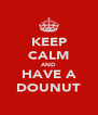 KEEP CALM AND HAVE A DOUNUT - Personalised Poster A4 size
