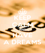 KEEP CALM AND HAVE A DREAMS - Personalised Poster A4 size