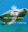 KEEP CALM AND HAVE A DRINK AT THE THIRSTY TURTLE - Personalised Poster A4 size