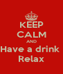 KEEP CALM AND Have a drink  Relax - Personalised Poster A4 size