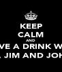 KEEP CALM AND HAVE A DRINK WITH JACK, JIM AND JOHNNY - Personalised Poster A4 size