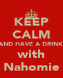 KEEP CALM AND HAVE A DRINK with Nahomie - Personalised Poster A4 size