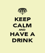 KEEP CALM AND HAVE A DRINK - Personalised Poster A4 size