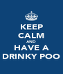 KEEP CALM AND HAVE A DRINKY POO - Personalised Poster A4 size