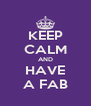 KEEP CALM AND HAVE A FAB - Personalised Poster A4 size