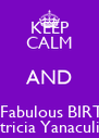 KEEP CALM AND Have a Fabulous BIRTHDAY Patricia Yanaculis!  - Personalised Poster A4 size