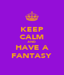 KEEP CALM AND HAVE A FANTASY - Personalised Poster A4 size