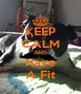 KEEP CALM AND Have A Fit - Personalised Poster A4 size