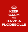 KEEP CALM AND HAVE A FLØDEBOLLE - Personalised Poster A4 size