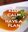 KEEP CALM AND HAVE A FLAN - Personalised Poster A4 size