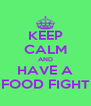 KEEP CALM AND HAVE A FOOD FIGHT - Personalised Poster A4 size