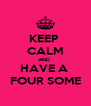 KEEP  CALM AND  HAVE A  FOUR SOME - Personalised Poster A4 size