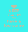 KEEP CALM AND have a foursome - Personalised Poster A4 size