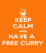 KEEP CALM AND HAVE A  FREE CURRY - Personalised Poster A4 size
