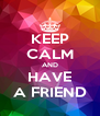 KEEP CALM AND HAVE A FRIEND - Personalised Poster A4 size