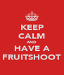 KEEP CALM AND HAVE A FRUITSHOOT - Personalised Poster A4 size