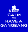 KEEP CALM AND HAVE A GANGBANG - Personalised Poster A4 size