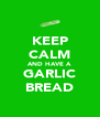 KEEP CALM AND HAVE A GARLIC BREAD - Personalised Poster A4 size