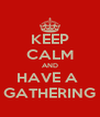 KEEP CALM AND HAVE A  GATHERING - Personalised Poster A4 size