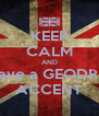 KEEP CALM AND Have a GEODRIE ACCENT - Personalised Poster A4 size