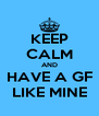 KEEP CALM AND HAVE A GF LIKE MINE - Personalised Poster A4 size
