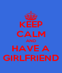 KEEP CALM AND HAVE A GIRLFRIEND - Personalised Poster A4 size