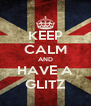 KEEP CALM AND HAVE A GLITZ - Personalised Poster A4 size